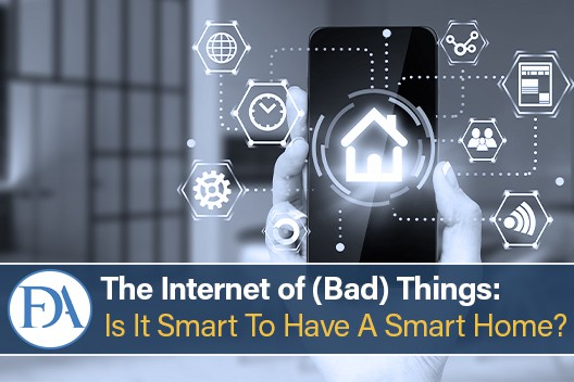 The Internet of Bad Things: Is It Smart to Have a Smart Home?
